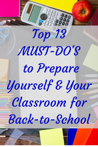 Top 13 MUST-DOS to Prepare Yourself & Your Classroom for Back-to-School